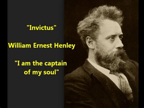 """""""Invictus"""" William Ernest Henley I am the master of my"""